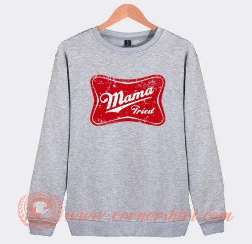 Mama Tried Sweatshirt On Sale