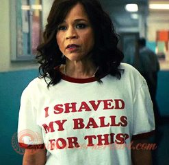 Rosie Perez I Shaved My Balls For This T-shirt On Sale