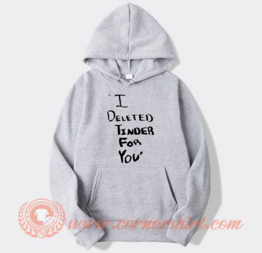 White Lie Party I Deleted Tinder For You Hoodie On Sale