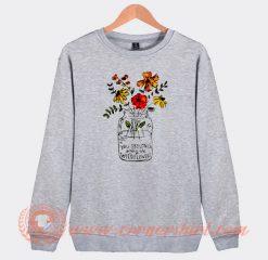 You Belong Among The Wildflowers Sweatshirt On Sale