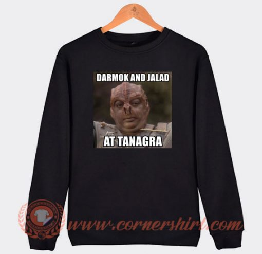 Star Trek Darmok And Jalad at Tanagra Sweatshirt