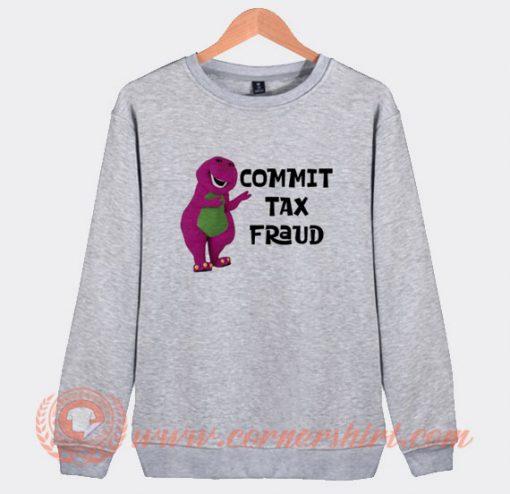 Commit Tax Fraud Barney Sweatshirt