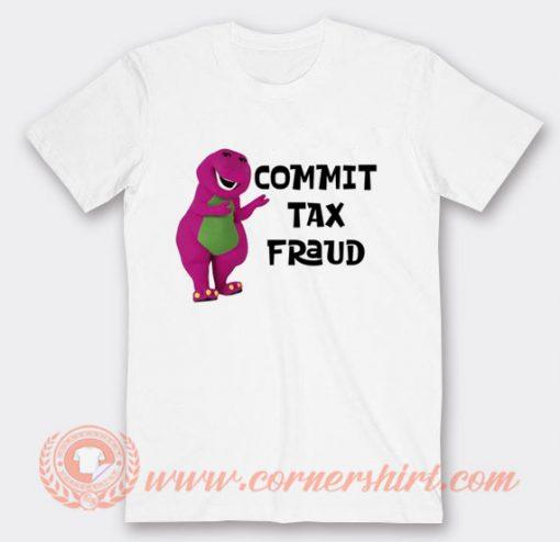 Commit Tax Fraud Barney T-shirt