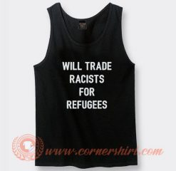 Will Trade Racists For Refugee Tank Top